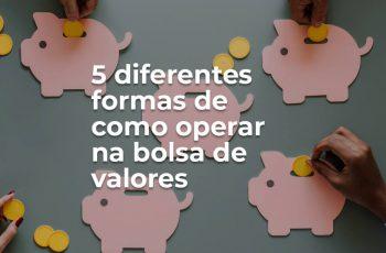 5 diferentes formas de como operar na bolsa de valores